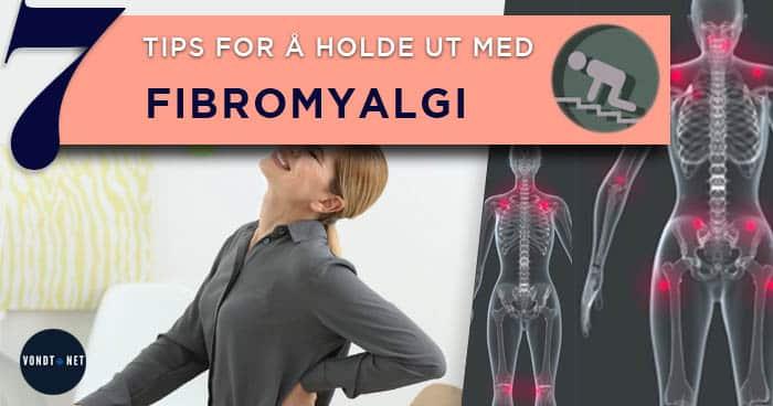 7 Tips for å Holde ut med FIbromyalgi